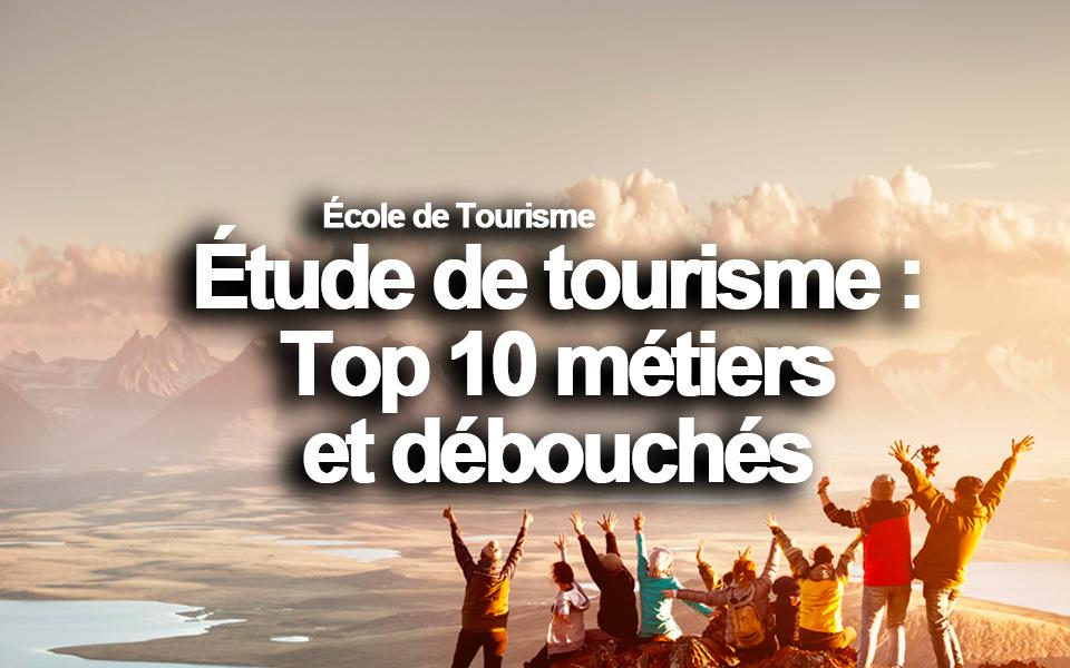 Étude de tourisme : Top 10 métiers et débouchés