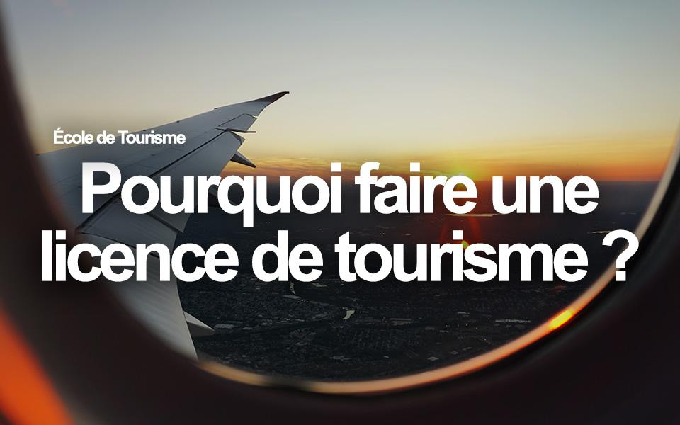 Pourquoi faire une licence de tourisme ?